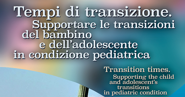 2' Congresso Internazionale S.I.P.Ped.  - Transition times. Supporting the child and adolescent´s transitions in pediatric condition